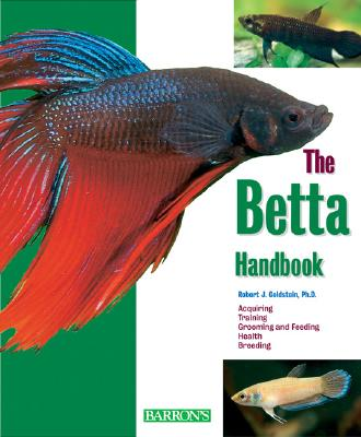 The Betta Handbook (Barron's Pet Handbooks), Robert J. Goldstein