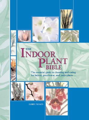 Image for The Indoor Plant Bible: The Essential Guide to Choosing and Caring for Indoor, Greenhouse, and Patio Plants
