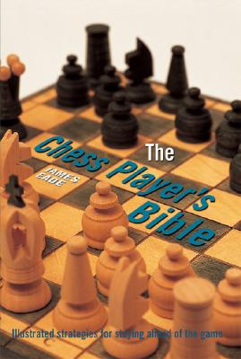 Image for The Chess Player's Bible: Illustrated Strategies for Staying Ahead of the Game