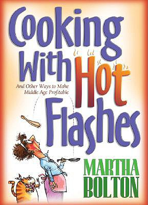 Cooking With Hot Flashes: And Other Ways to Make Middle Age Profitable, Bolton, Martha