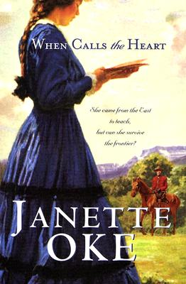When Calls The Heart (Canadian West #1), Janette Oke