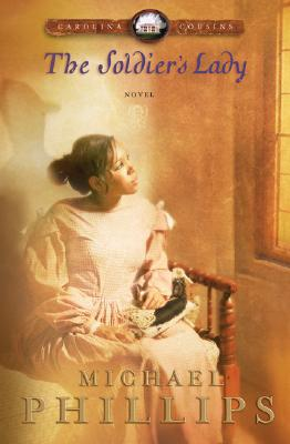 The Soldier's Lady (Carolina Cousins #2), Michael Phillips
