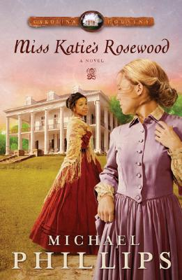Miss Katie's Rosewood (Carolina Cousins #4), Michael Phillips