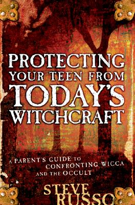 Image for Protecting Your Teen from Today's Witchcraft: A Parent's Guide to Confronting Wicca and the Occult
