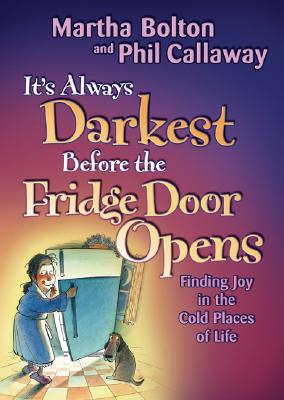 Image for It's Always Darkest Before the Fridge Door Opens: Finding Joy in the Cold Places of Life