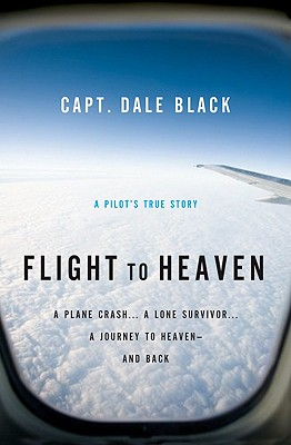 Image for Flight to Heaven: A Plane Crash...A Lone Survivor...A Journey to Heaven--and Back