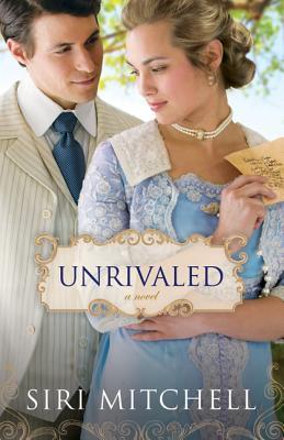 Unrivaled: a novel, Siri Mitchell