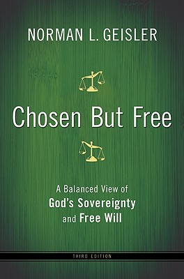 Image for Chosen But Free: A Balanced View of God's Sovereignty and Free Will