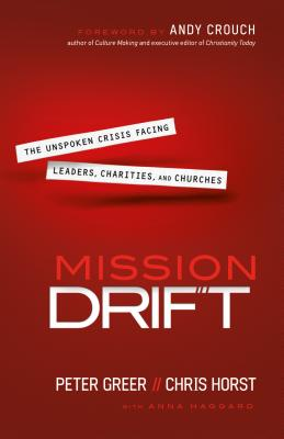 Mission Drift: The Unspoken Crisis Facing Leaders, Charities, and Churches, Peter Greer, Chris Horst