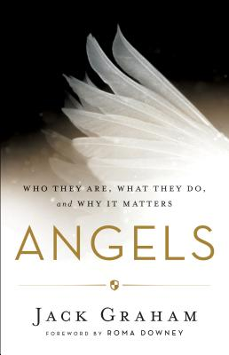 Image for Angels: Who They Are, What They Do, and Why It Matters
