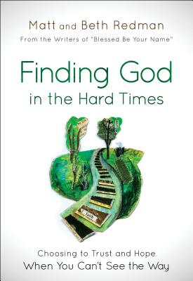 Image for Finding God in the Hard Times: Choosing to Trust, Hope, and Worship When You Can't See the Way