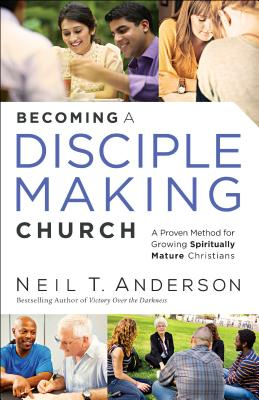 Image for Becoming a Disciple-Making Church: A Proven Method for Growing Spiritually Mature Christians