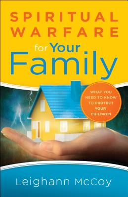 Image for Spiritual Warfare for Your Family: What You Need to Know to Protect Your Children