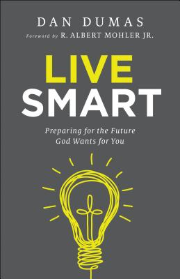 Image for Live Smart: Preparing for the Future God Wants for You