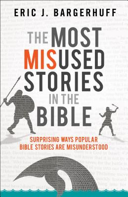 Image for The Most Misused Stories in the Bible: Surprising Ways Popular Bible Stories Are Misunderstood