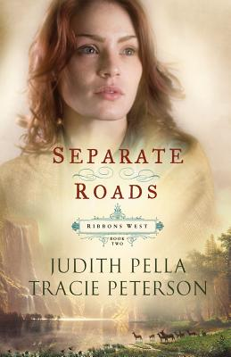 Separate Roads (Ribbons West), Judith Pella, Tracie Peterson