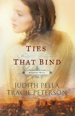 Ties that Bind (Ribbons West) (No 3), Judith Pella, Tracie Peterson