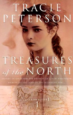 Treasures of the North (Yukon Quest #1), TRACIE PETERSON