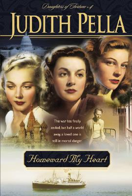 Homeward My Heart (Daughters of Fortune, Book 4), Judith Pella