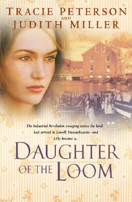 Daughter of the Loom, TRACIE PETERSON, JUDITH MILLER, JUDITH MCCOY-MILLER