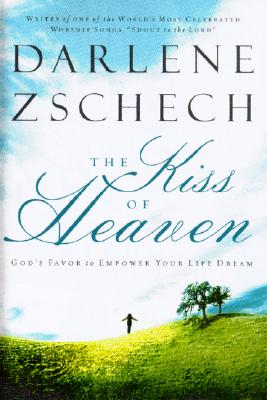 Image for The Kiss of Heaven: Gods Favor to Empower Your Life Dream