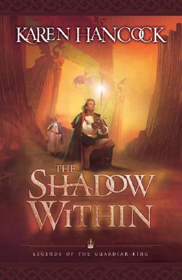 The Shadow Within (Legends of the Guardian-King, Book 2), Karen Hancock
