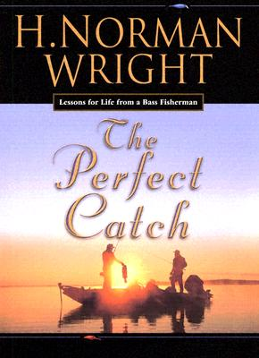 Image for The Perfect Catch: Lessons For Life From A Bass Fisherman