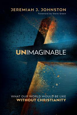 Image for Unimaginable: What Our World Would Be Like Without Christianity