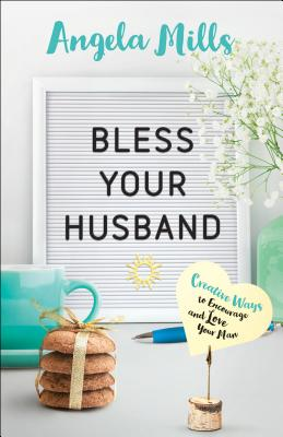 Image for Bless Your Husband: Creative Ways to Encourage and Love Your Man