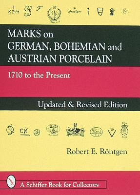 Marks on German, Bohemian and Austrian Porcelain 1710 to Present: Updated & Revised Edition