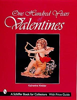 ONE HUNDRED YEARS OF VALENTINES, KATHERINE KREIDER