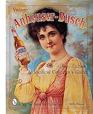 Image for Vintage Anheuser-Busch: An Unauthorized Collectors Guide (Schiffer Book for Collectors)