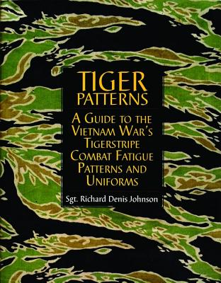 Tiger Patterns: A Guide to the Vietnam War's Tigerstripe Combat Fatigue Patterns and Uniforms (Schiffer Military Aviation History (Hardcover)), Richard Denis Johnson