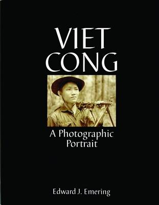 Viet Cong: A Photographic Portrait (Schiffer Military History Book), Emering, Edward J.