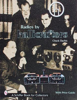 Radios by Hallicrafters: With Price Guide (A Schiffer Book for Collectors), Dachis, Chuck