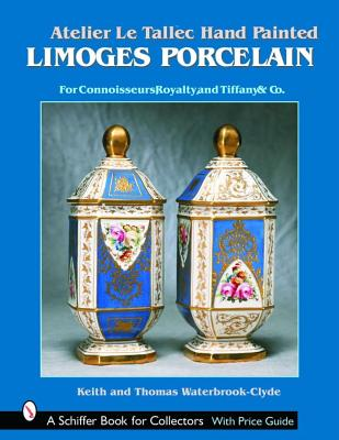 Atelier Le Tallec: Hand Painted Limoges Porcelain (A Schiffer Book for Collectors), Waterbrook-Clyde, Keith; Waterbrook-Clyde, Thomas