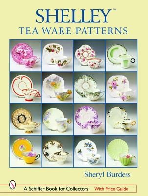 Shelley*tm Tea Ware Patterns (Schiffer Book for Collectors), Burdess, Sheryl