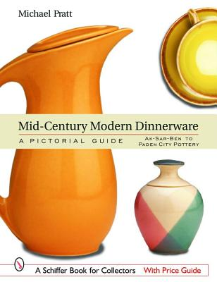 Mid-Century Modern Dinnerware: A Pictorial Guide (Schiffer Book for Collectors), Pratt, Michael