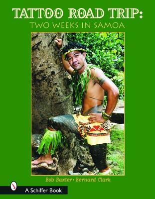 Tattoo Road Trip: Two Weeks in Samoa (Schiffer Book), Baxter, Bob