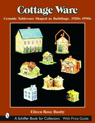 Image for Cottage Ware: Ceramic Tableware Shaped as Buildings, 1920s-1990s