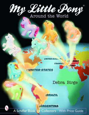 My Little Pony(r) Around the World (Schiffer Book for Collectors with Price Guide), Birge, Debra