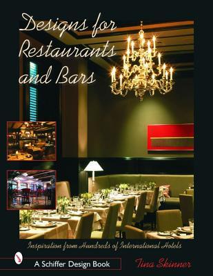 Image for Designs for Restaurants & Bars: Inspiration from Hundreds of International Hotels (Schiffer Design Books)