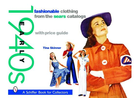 Fashionable Clothing from the Sears Catalogs: Early 1940s (Schiffer Book for Collectors), Skinner, Tina