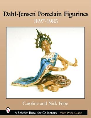 Dahl-Jensen Porcelain Figurines: 1897-1985 (Schiffer Book for Collectors with Price Guide), Pope, Caroline