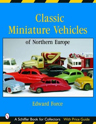 Image for Classic Miniature Vehicles: Northern Europe (Schiffer Book for Collectors)