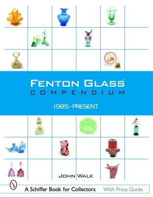 Image for Fenton Glass Compendium: 1985-2001 (Schiffer Book for Collectors)