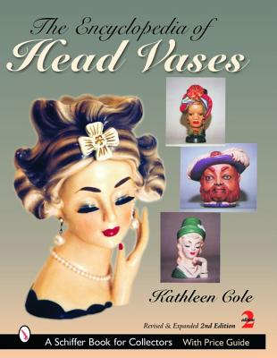 The Encyclopedia of Head Vases (A Schiffer Book for Collectors), Cole, Kathleen