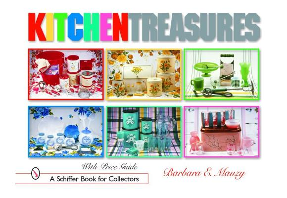 Kitchen Treasures (Schiffer Book for Collectors), Barbara E. Mauzy