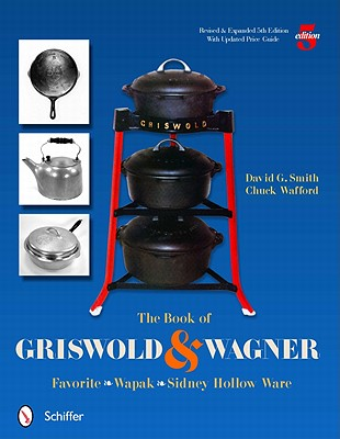 Image for The Book of Griswold and Wagner: Favorite Wapak, Sidney Hollow Ware