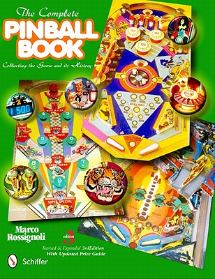 The Complete Pinball Book: Collecting the Game & Its History, Marco Rossignoli